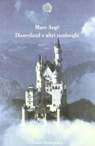 Foto Cover di Disneyland e altri nonluoghi, Libro di Marc Augé, edito da Bollati Boringhieri