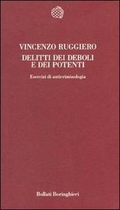 Libro Delitti dei deboli e dei potenti. Esercizi di anticriminologia Vincenzo Ruggiero