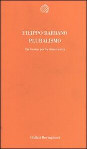 Foto Cover di Pluralismo. Un lessico per la democrazia, Libro di Filippo Barbano, edito da Bollati Boringhieri