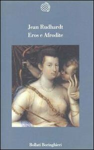 Foto Cover di Eros e Afrodite, Libro di Jean Rudhardt, edito da Bollati Boringhieri