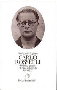 Libro Carlo Rosselli. Socialista eretico ed esule antifascista 1889-1937 Stanislao G. Pugliese