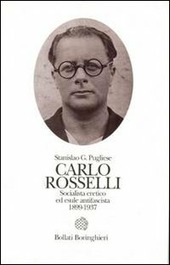 Carlo Rosselli. Socialista eretico ed esule antifascista 1889-1937