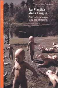Libro La plastica della lingua. Stili in fuga lungo una età postrema Tommaso Ottonieri