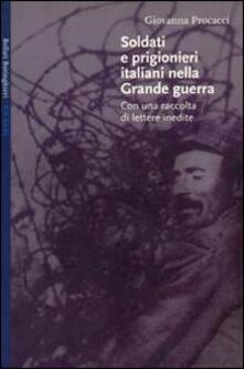 Soldati e prigionieri italiani nella grande guerra. Con una raccolta di lettere inedite - Giovanna Procacci - copertina