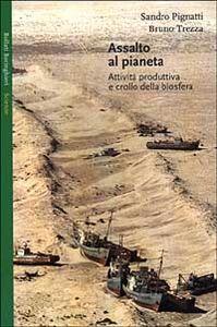 Libro Assalto al pianeta. Attività produttiva e crollo della biosfera Sandro Pignatti , Bruno Trezza