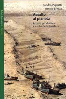 Assalto al pianeta. Attività produttiva e crollo della biosfera - Sandro Pignatti,Bruno Trezza - copertina