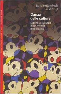 Libro Danza delle culture. L'identità culturale in un mondo globalizzato Joana Breidenbach , Ina Zukrigl