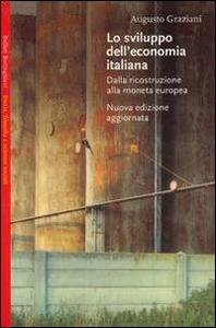 Libro Lo sviluppo dell'economia italiana. Dalla ricostruzione alla moneta europea Augusto Graziani