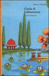 Foto Cover di L' isola di Euthanasius. Scritti letterari, Libro di Mircea Eliade, edito da Bollati Boringhieri