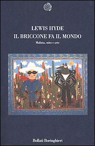Libro Il briccone fa il mondo. Malizia, mito e arte Lewis Hyde