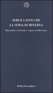 Libro La sfida di Minerva. Razionalità occidentale e ragione mediterranea Serge Latouche