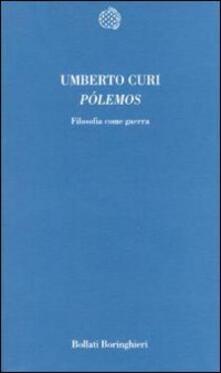 Pólemos. Filosofia come guerra - Umberto Curi - copertina