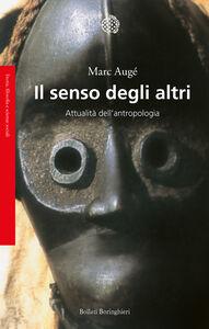 Libro Il senso degli altri. Attualità dell'antropologia Marc Augé