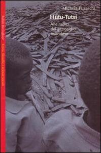 Hutu-tutsi. Alle radici del genocidio rwandese