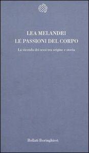 Foto Cover di Le passioni del corpo. La vicenda dei sessi tra origine e storia, Libro di Lea Melandri, edito da Bollati Boringhieri