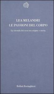 Libro Le passioni del corpo. La vicenda dei sessi tra origine e storia Lea Melandri