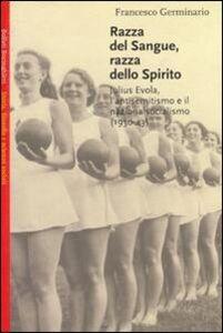 Libro Razza del sangue, razza dello spirito. Julius Evola, l'antisemitismo e il nazionalsocialismo (1930-43) Francesco Germinario