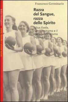 Razza del sangue, razza dello spirito. Julius Evola, l'antisemitismo e il nazionalsocialismo (1930-43) - Francesco Germinario - copertina