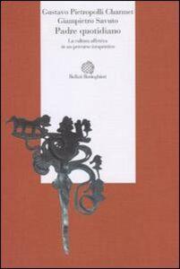 Libro Padre quotidiano. La cultura affettiva in un percorso terapeutico Gustavo Pietropolli Charmet , Giampietro Savuto