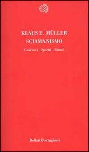 Foto Cover di Sciamanismo. Guaritori, spiriti, rituali, Libro di Klaus E. Muller, edito da Bollati Boringhieri