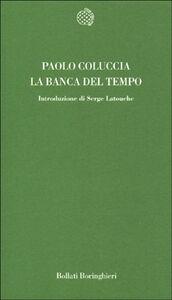 Foto Cover di La banca del tempo, Libro di Paolo Coluccia, edito da Bollati Boringhieri
