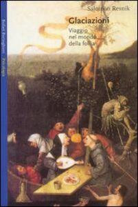 Libro Glaciazioni. Viaggio nel mondo della follia Salomon Resnik