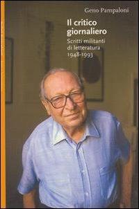 Il Il critico giornaliero. Scritti militanti di letteratura 1948-1993 - Pampaloni Geno - wuz.it