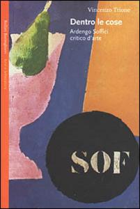 Libro Dentro le cose. Ardengo Soffici critico d'arte Vincenzo Trione