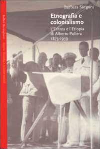 Etnografia e colonialismo. L'Eritrea e l'Etiopia di Alberto Pollera 1873-1939