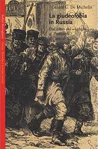 Libro La giudeofobia in Russia. Dal Libro del «Kahal» ai Protocolli dei Savi di Sion Cesare G. De Michelis