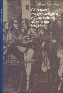 Libro Gli aspetti magico-religiosi di una cultura subalterna italiana Alfonso Maria Di Nola