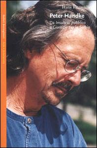 Libro Peter Handke. Da «Insulti al pubblico» a «Giustizia per la Serbia» Hans Kitzmüller