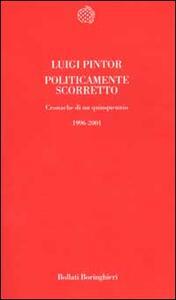 Politicamente scorretto. Cronache di un quinquennio 1996-2001