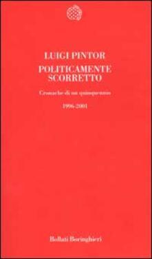 Politicamente scorretto. Cronache di un quinquennio 1996-2001 - Luigi Pintor - copertina