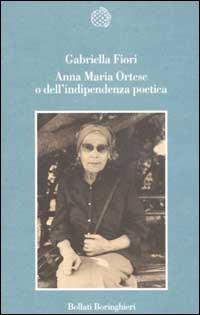 Anna Maria Ortese o dell'indipendenza poetica