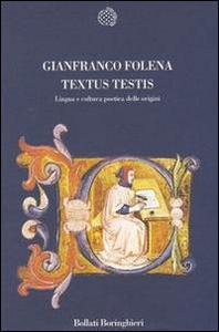 Libro Textus testis. Lingua e cultura poetica dalle origini Gianfranco Folena