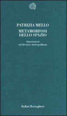 Metamorfosi dello spazio. Annotazioni sul divenire metropolitano - Patrizia Mello - copertina
