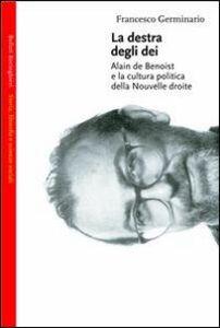 Libro La destra degli dei. Alain de Benoist e la cultura politica della nouvelle droite Francesco Germinario