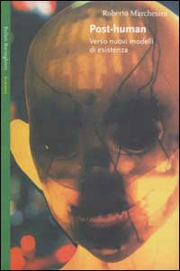 Libro Post-Human. Verso nuovi modelli di esistenza Roberto Marchesini