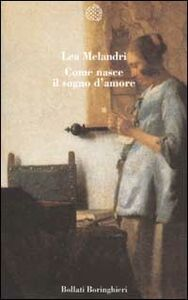 Foto Cover di Come nasce il sogno d'amore, Libro di Lea Melandri, edito da Bollati Boringhieri