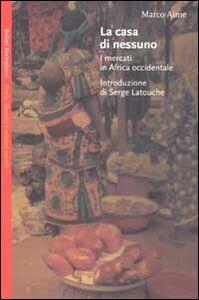 Libro La casa di nessuno. I mercati in Africa occidentale Marco Aime