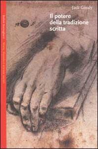 Foto Cover di Il potere della tradizione scritta, Libro di Jack Goody, edito da Bollati Boringhieri