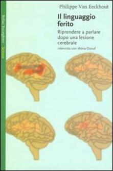 Il linguaggio ferito. Riprendere a parlare dopo una lesione cerebrale.pdf