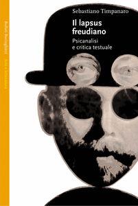 Libro Il lapsus freudiano. Psicanalisi e critica testuale Sebastiano Timpanaro
