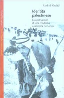 Identità palestinese. La costruzione di una moderna coscienza nazionale - Rashid Khalidi - copertina