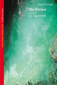 Libro Dio d'acqua. Incontri con Ogotemmêli Marcel Griaule