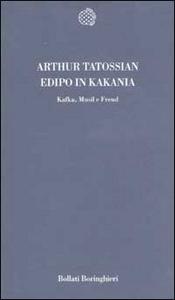 Libro Edipo in KaKania. Kafka, Musil e Freud Arthur Tatossian