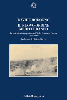 Il nuovo ordine mediterraneo. Le politiche di occupazione dell'Italia fascista in Europa (1940-1943) - Davide Rodogno - copertina