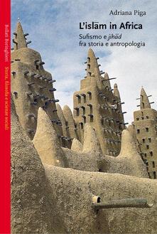 L' Islam in Africa. Sufismo e Jihad fra storia e antropologia - Adriana Piga - copertina