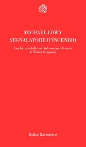Foto Cover di Segnalatore d'incendio, Libro di Michael Löwy, edito da Bollati Boringhieri